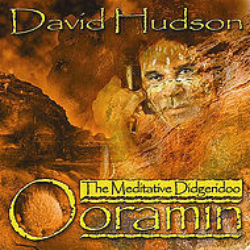 David Hudson - Ooramin The Meditative Didgeridoo Music CD