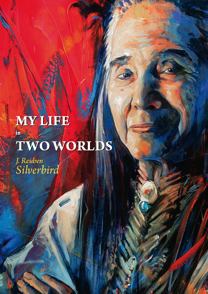 My Life in Two Worlds - J. Reuben Silverbird