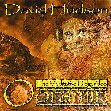 The Meditative Didgeridoo Ooramin - David Hudson